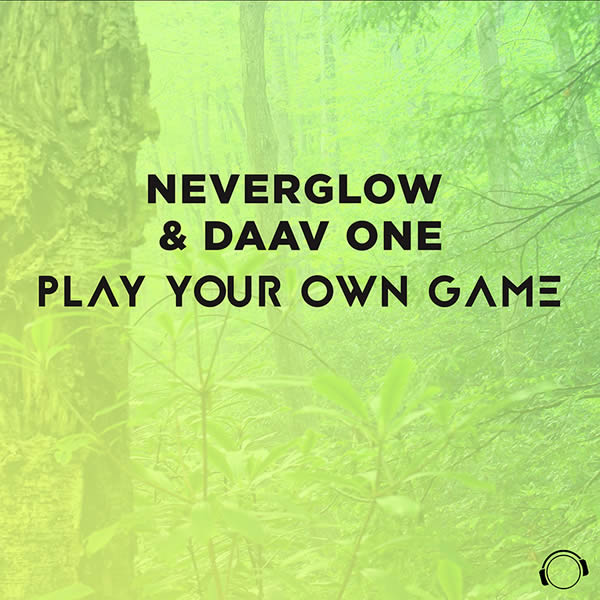 NEVERGLOW & DAAV ONE - Play Your Own Game (Mental Madness/KNM)