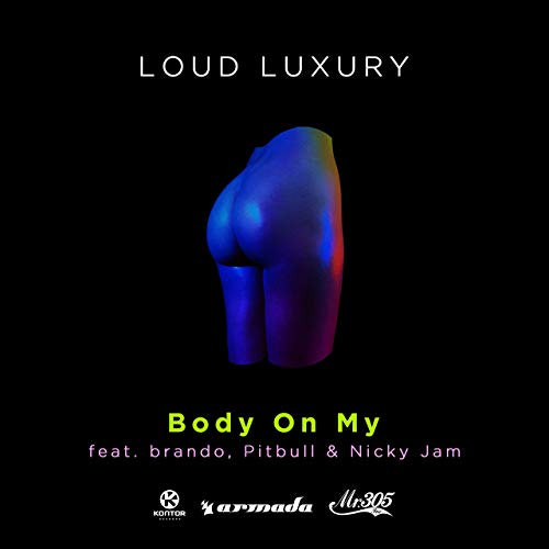 LOUD LUXURY FEAT. BRANDO, PITBULL & NICKY JAM - Body On My (Armada/Kontor/KNM)