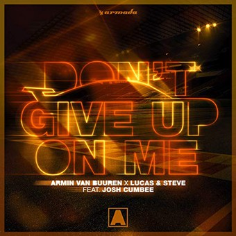 ARMIN VAN BUUREN & LUCAS & STEVE FEAT. JOSH CUMBEE - Don't Give Up On Me (Armada/Kontor/KNM)
