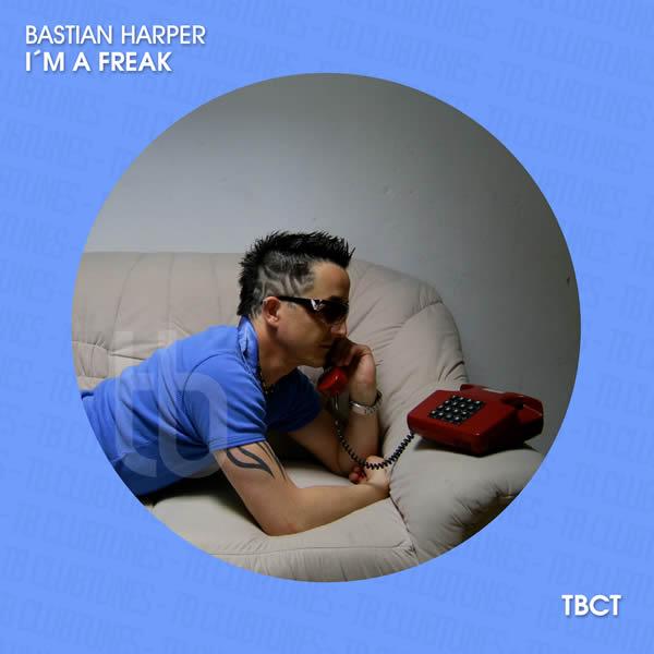 BASTIAN HARPER - I'm A Freak (TB Clubtunes/Tokabeatz/Believe)