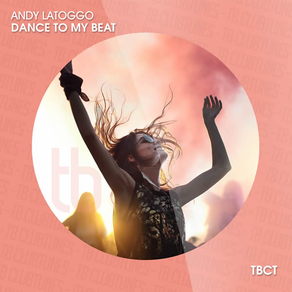 ANDY LATOGGO - Dance To My Beat (TB Clubtunes/Tokabeatz/Believe)