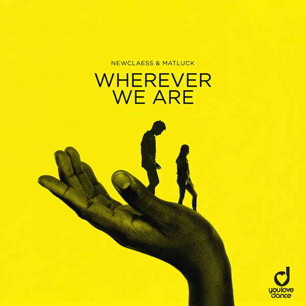 NEWCLAESS & MATLUCK - Wherever We Are (You Love Dance/Planet Punk/KNM)