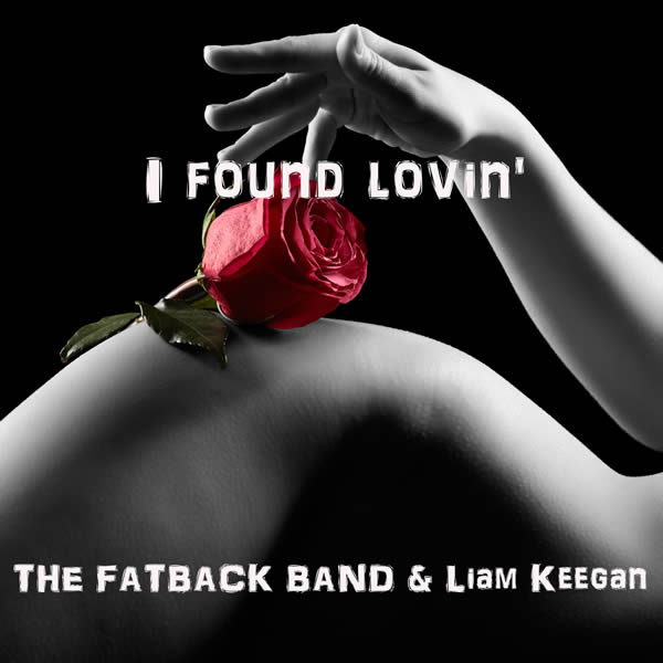 THE FATBACK BAND & LIAM KEEGAN - I Found Lovin' (C 47/A 45/KNM)