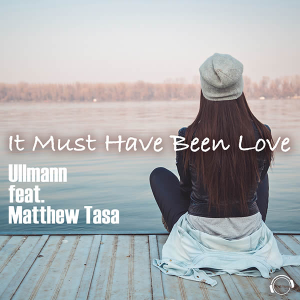ULLMANN FEAT. MATTHEW TASA - It Must Have Been Love (Mental Madness/KNM)