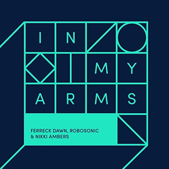 FERRECK DAWN, ROBOSONIC & NIKKI AMBERS - In My Arms (Defected)