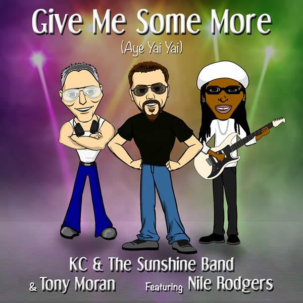 KC & THE SUNSHINE BAND & TONY MORAN FEAT. NILE RODGERS - Give Me Some More (Aye Yai Yai) (ZYX)