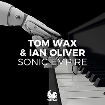 TOM WAX & IAN OLIVER - Sonic Empire (We Play/KNM)