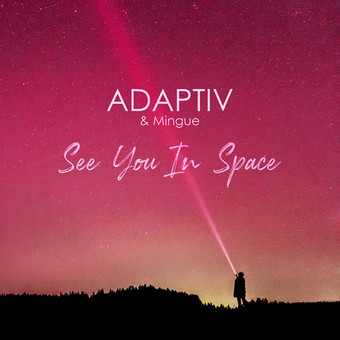 ADAPTIV & MINGUE - See You In Space (Nitron/Sony)