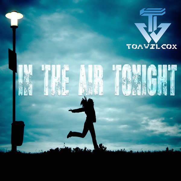 TOM WILCOX - In The Air Tonight (Eastparcmusix/Feiyr)