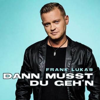 FRANK LUKAS - Dann Musst Du Geh'n (Monopol)