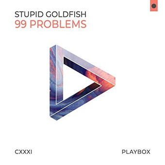 STUPID GOLDFISH - 99 Problems (Playbox)