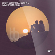 BURAK DERSIM FEAT. SUNNY D - Immer Wieder Du (Hooky/TB Deutschhouse/Tokabeatz/Believe)
