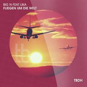 BIG N FEAT. LIKA - Wir Fliegen Um Die Welt (Hooky/TB Deutschhouse/Tokabeatz/Believe)