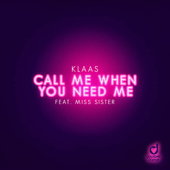 KLAAS FEAT. MISS SISTER - Call Me When You Need Me (You Love Dance/Planet Punk/KNM)