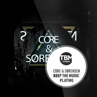 CORE & SØRENSEN - Keep The Music Playing (TB Media/KNM)