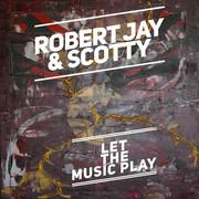 ROBERT JAY & SCOTTY - Let The Music Play (Splash-tunes)