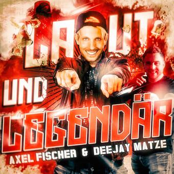 AXEL FISCHER & DJ MATZE - Laut Und Legendär (Xtreme Sound)