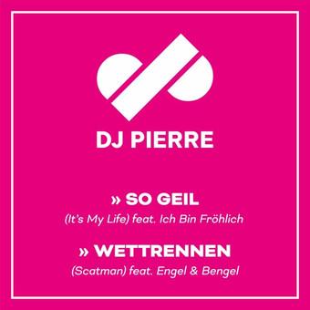 DJ PIERRE - So Geil / Wettrennen (Starwatch/Telamo/Warner)