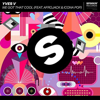 YVES V FEAT. AFROJACK & ICONA POP - We Got That Cool (Spinnin)