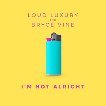 LOUD LUXURY & BRYCE VINE - I'm Not Alright (Armada/Kontor/KNM)
