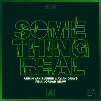 ARMIN VAN BUUREN & AVIAN GRAYS FEAT. JORDAN SHAW - Something Real (Armada/Kontor/KNM)