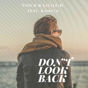 TOSCH & LITTLE-H FEAT. KAMYLA - Don't Look Back (C 47/A 45/KNM)