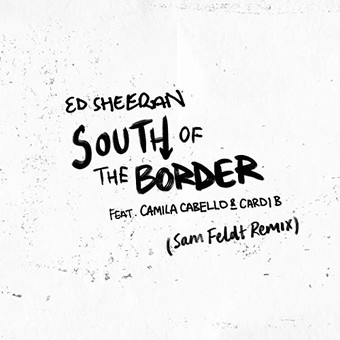 ED SHEERAN FEAT. CAMILA CABELLO & CARDI B - South Of The Border (Atlantic/Warner)