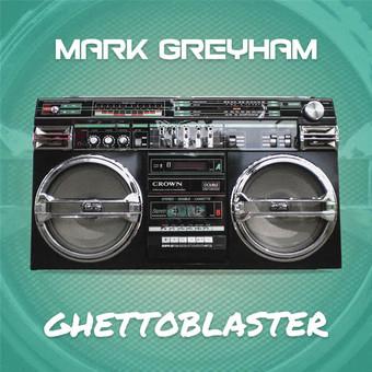 MARK GREYHAM - Ghettoblaster (Nitron/Sony)