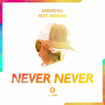 DRENCHILL FEAT. INDIIANA - Never Never (Dusty Desert/Planet Punk/Nitron/Sony)