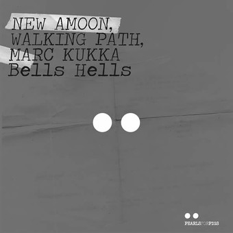 AMOON, WALKING PATH, MARC KUKKA - Bells Hells (Pearls For Pigs)