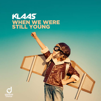 KLAAS - When We Were Still Young (You Love Dance/Planet Punk/KNM)