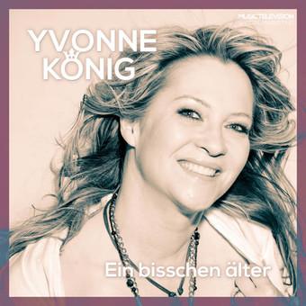 YVONNE KÖNIG - Ein Bisschen Älter (Music Television/KNM)
