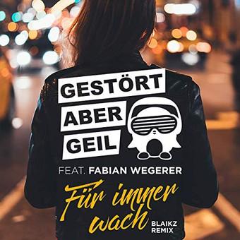 GESTÖRT ABER GEIL FEAT. FABIAN WEGERER - Für Immer Wach (Blaikz VIP Remix) (Polydor/Universal/UV)