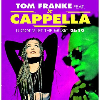 TOM FRANKE FEAT. CAPPELLA - U Got 2 Let The Music 2k19 (ZYX)