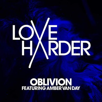 LOVE HARDER FEAT. AMBER VAN DAY - Oblivion (Ultra)