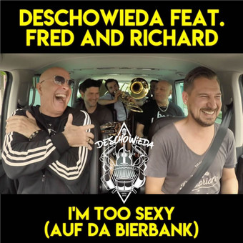 DESCHOWIEDA FEAT. FRED AND RICHARD - I'm Too Sexy (Auf Da Bierbank) (Tkbz Media/Virgin/Universal/UV)
