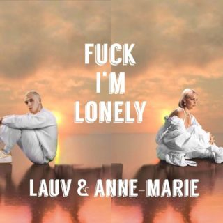 LAUV FEAT. ANNE-MARIE - Fuck I'm Lonely (Lauv)