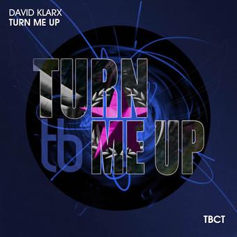 DAVID KLARX - Turn Me Up (TB Clubtunes/Tokabeatz/Believe)