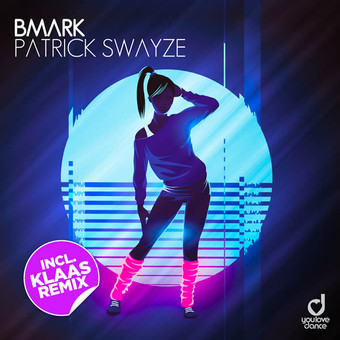 BMARK - Patrick Swayze (Klaas Remix) (You Love Dance/Planet Punk/KNM)