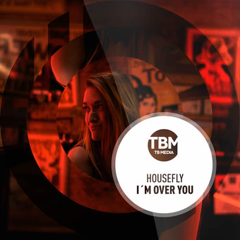 HOUSEFLY - I'm Over You (TB Media/KNM)