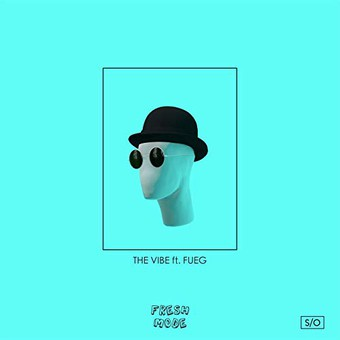 FRESH MODE FEAT. FUEG - The Vibe (Columbia/Sony)