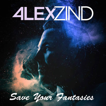 ALEX ZIND - Save Your Fantasies (ZZ-Music/Feiyr)