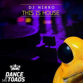 DJ NIRRO - This Is House (Dance Of Toads/Label Worx)
