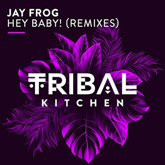 JAY FROG - Hey Baby (Remixes) (Tribal Kitchen)