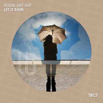 HOUSE DAT SHIT - Let It Rain (TB Clubtunes/Toka Beatz/Believe)