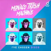 MONACO TRASH MACHINE - I've Chosen Disco (You Love Dance/Planet Punk/KNM)
