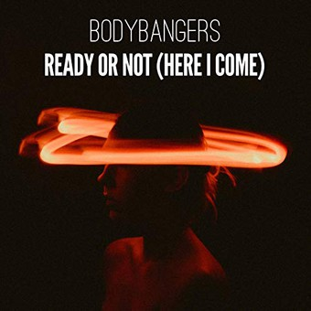 BODYBANGERS - Ready Or Not (Here I Come) (Nitron/Sony)