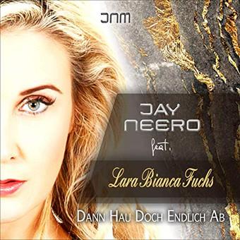 JAY NEERO FEAT. LARA BIANCA FUCHS - Dann Hau Doch Endlich Ab (Jay Neero/Monopol)