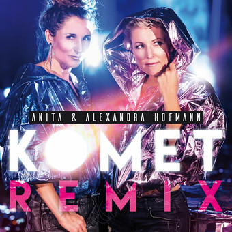 ANITA & ALEXANDRA HOFMANN - Komet (Remix) (DA Music)