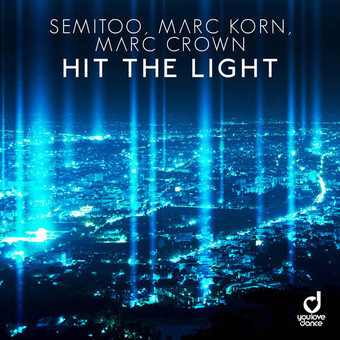 SEMITOO, MARC KORN & MARC CROWN - Hit The Light (You Love Dance/Planet Punk/KNM)